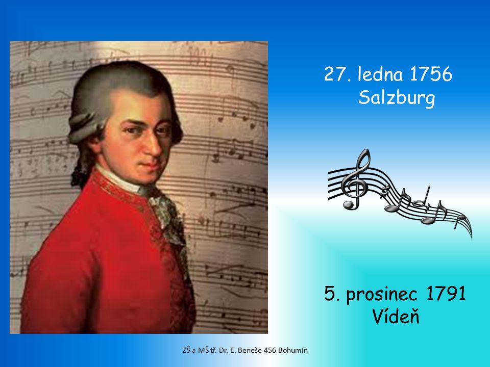 27. ledna 1756 Salzburg 5. prosinec 1791 Vídeň ZŠ a MŠ tř. Dr. E. Beneše 456 Bohumín