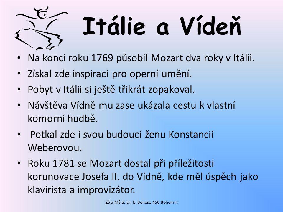 Itálie a Vídeň Na konci roku 1769 působil Mozart dva roky v Itálii. Získal zde inspiraci pro operní umění. Pobyt v Itálii si ještě třikrát zopakoval.