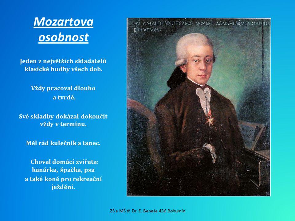 Mozartova osobnost Jeden z největších skladatelů klasické hudby všech dob. Vždy pracoval dlouho a tvrdě. Své skladby dokázal dokončit vždy v termínu.