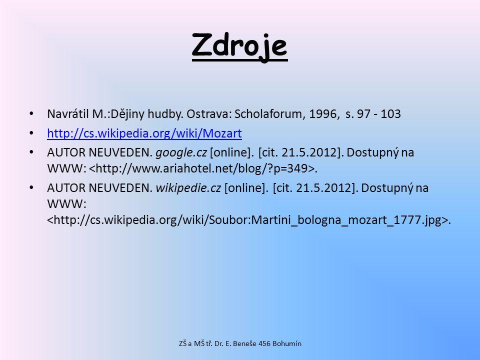 Zdroje Navrátil M.:Dějiny hudby. Ostrava: Scholaforum, 1996, s. 97 - 103 http://cs.wikipedia.org/wiki/Mozart AUTOR NEUVEDEN. google.cz [online]. [cit.
