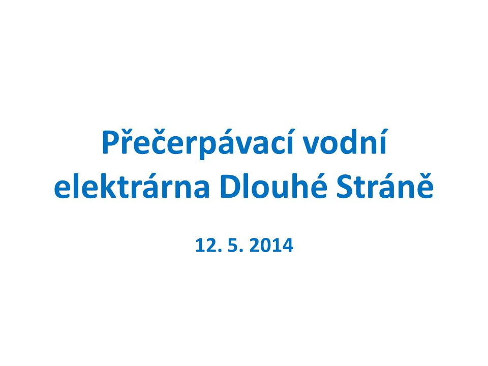 Přečerpávací vodní elektrárna Dlouhé Stráně 12. 5. 2014