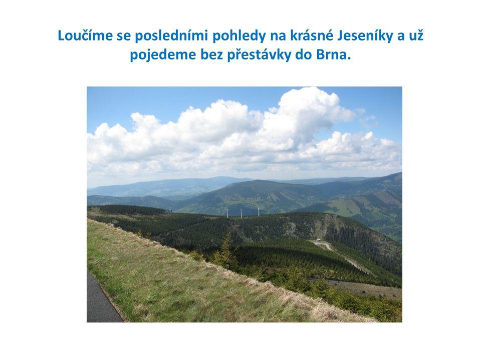 Loučíme se posledními pohledy na krásné Jeseníky a už pojedeme bez přestávky do Brna.