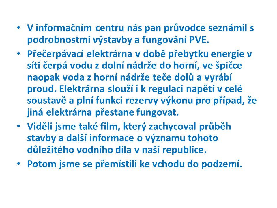 V informačním centru nás pan průvodce seznámil s podrobnostmi výstavby a fungování PVE. Přečerpávací elektrárna v době přebytku energie v síti čerpá v