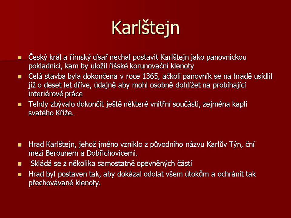 Karlštejn Český král a římský císař nechal postavit Karlštejn jako panovnickou pokladnici, kam by uložil říšské korunovační klenoty Český král a římsk