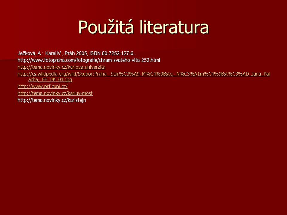 Použitá literatura Ježková, A.: KarelIV., Práh 2005, ISBN 80-7252-127-6. http://www.fotopraha.com/fotografie/chram-svateho-vita-252.html http://tema.n