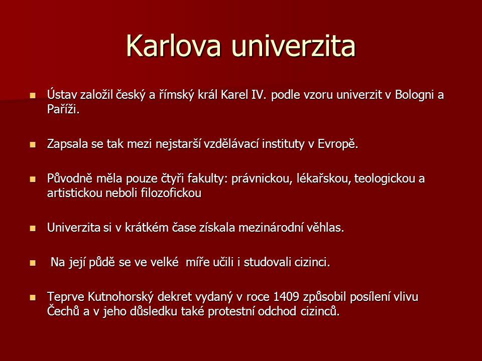 Karlova univerzita Ústav založil český a římský král Karel IV. podle vzoru univerzit v Bologni a Paříži. Ústav založil český a římský král Karel IV. p