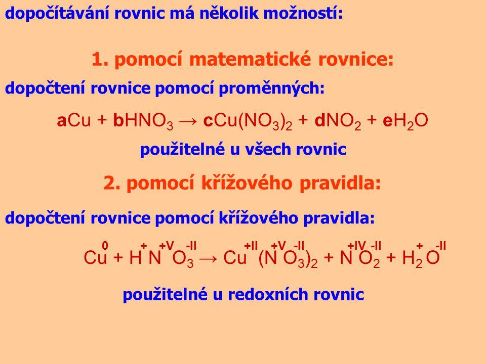 dopočítávání rovnic má několik možností: 1. pomocí matematické rovnice: 2. pomocí křížového pravidla: dopočtení rovnice pomocí proměnných: aCu + bHNO
