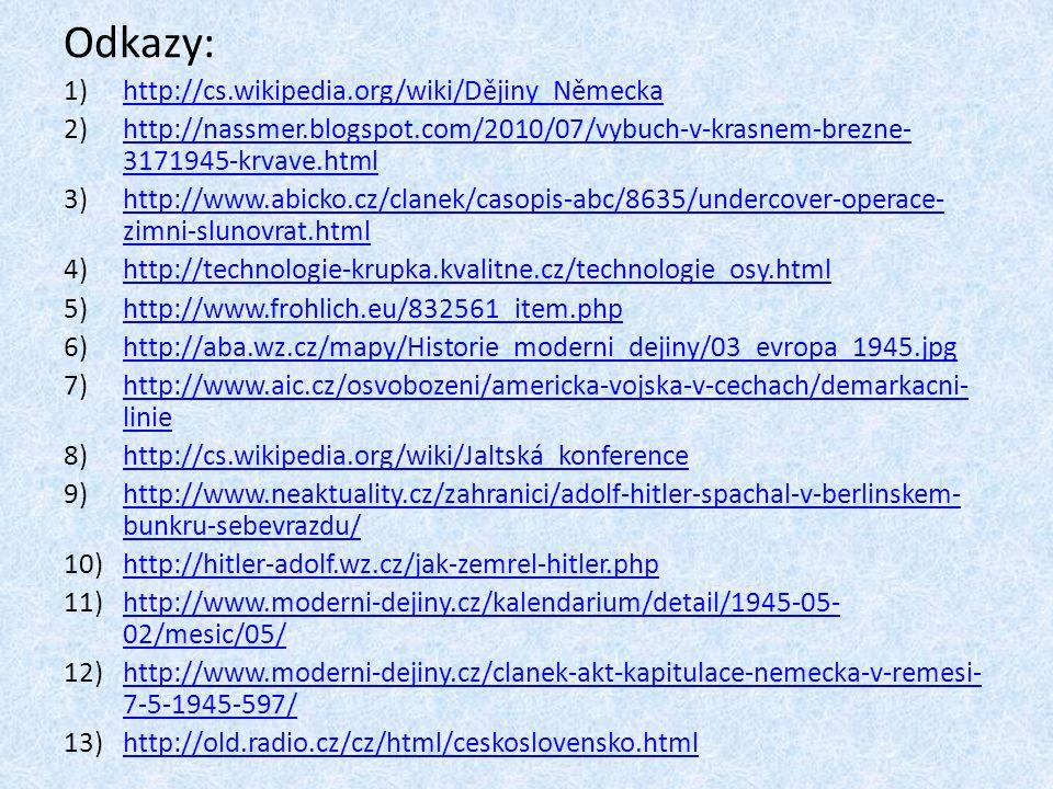 Odkazy: 1)http://cs.wikipedia.org/wiki/Dějiny_Německahttp://cs.wikipedia.org/wiki/Dějiny_Německa 2)http://nassmer.blogspot.com/2010/07/vybuch-v-krasne