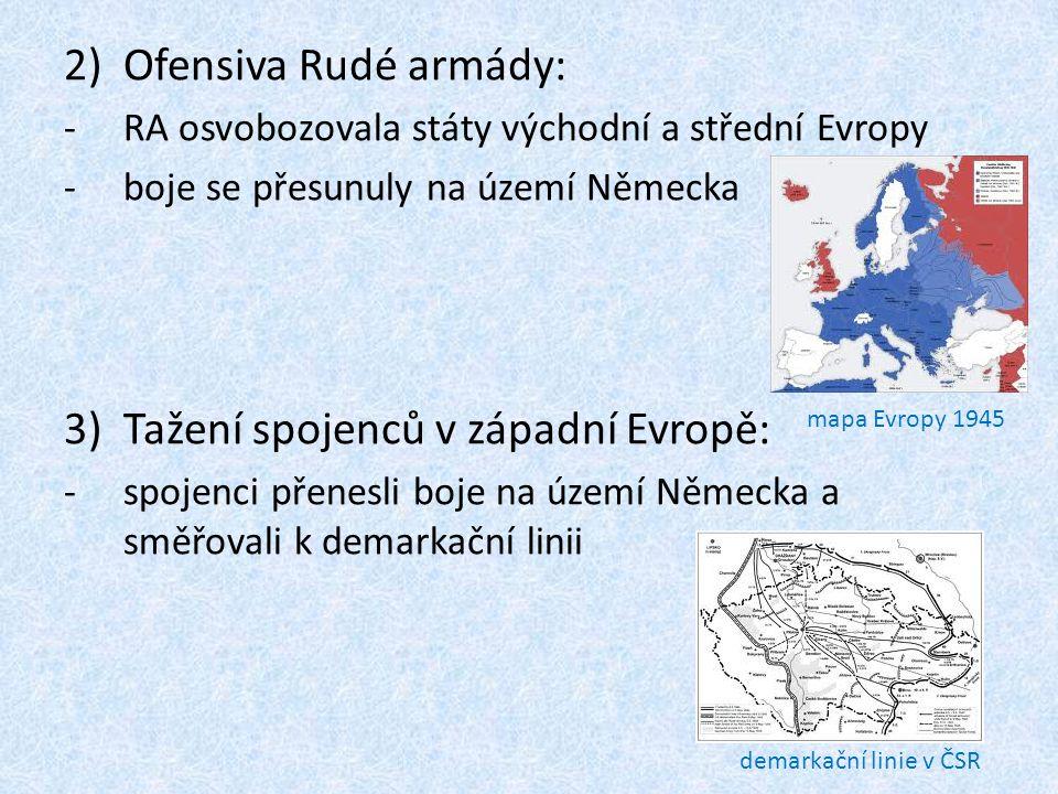 2)Ofensiva Rudé armády: -RA osvobozovala státy východní a střední Evropy -boje se přesunuly na území Německa 3)Tažení spojenců v západní Evropě: -spoj