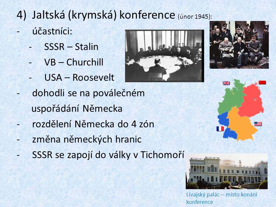 4)Jaltská (krymská) konference (únor 1945): -účastníci: -SSSR – Stalin -VB – Churchill -USA – Roosevelt -dohodli se na poválečném uspořádání Německa -