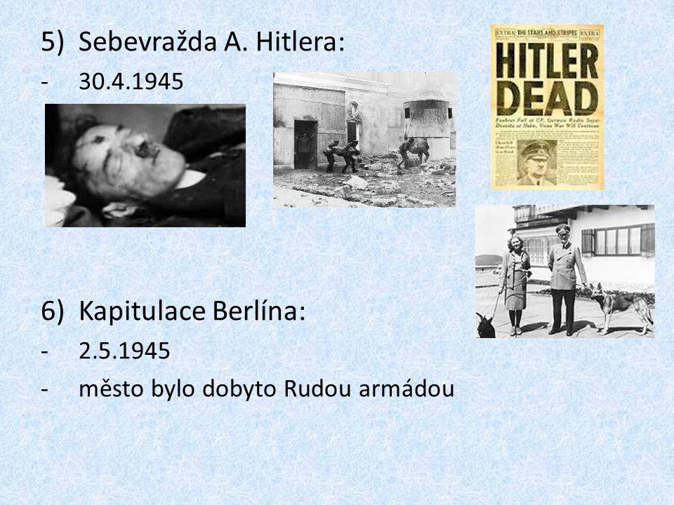 5)Sebevražda A. Hitlera: -30.4.1945 6)Kapitulace Berlína: -2.5.1945 -město bylo dobyto Rudou armádou