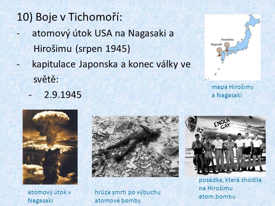 10) Boje v Tichomoří: -atomový útok USA na Nagasaki a Hirošimu (srpen 1945) -kapitulace Japonska a konec války ve světě: -2.9.1945 atomový útok v Naga