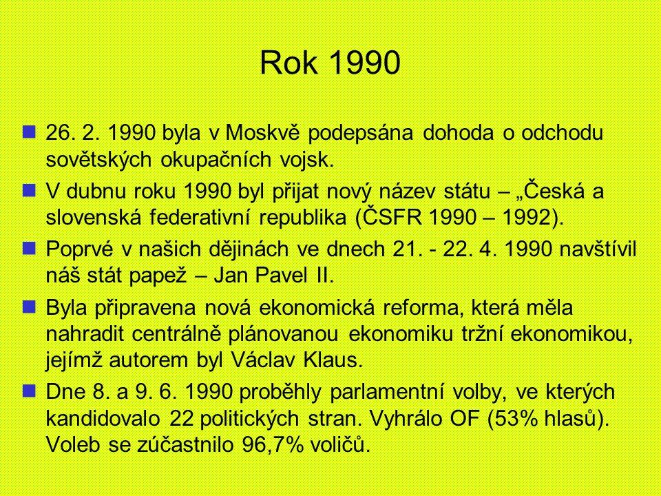 """Rok 1990 26. 2. 1990 byla v Moskvě podepsána dohoda o odchodu sovětských okupačních vojsk. V dubnu roku 1990 byl přijat nový název státu – """"Česká a sl"""
