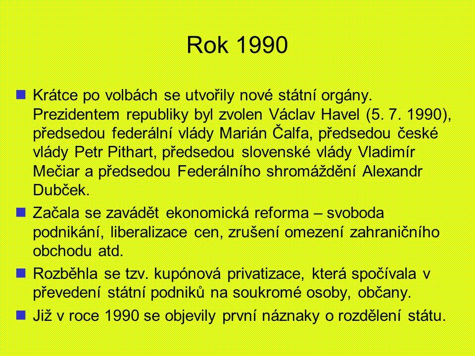 Rok 1990 Krátce po volbách se utvořily nové státní orgány. Prezidentem republiky byl zvolen Václav Havel (5. 7. 1990), předsedou federální vlády Mariá
