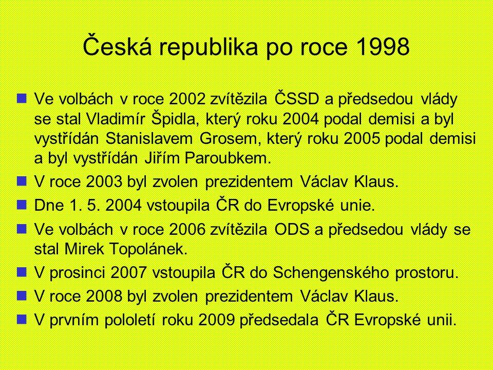 Česká republika po roce 1998 Ve volbách v roce 2002 zvítězila ČSSD a předsedou vlády se stal Vladimír Špidla, který roku 2004 podal demisi a byl vystř