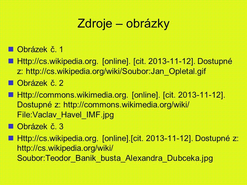Zdroje – obrázky Obrázek č. 1 Http://cs.wikipedia.org. [online]. [cit. 2013-11-12]. Dostupné z: http://cs.wikipedia.org/wiki/Soubor:Jan_Opletal.gif Ob