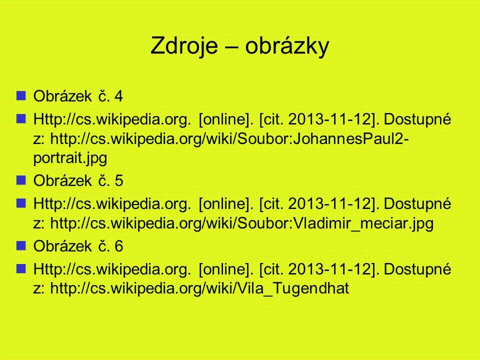 Zdroje – obrázky Obrázek č. 4 Http://cs.wikipedia.org. [online]. [cit. 2013-11-12]. Dostupné z: http://cs.wikipedia.org/wiki/Soubor:JohannesPaul2- por