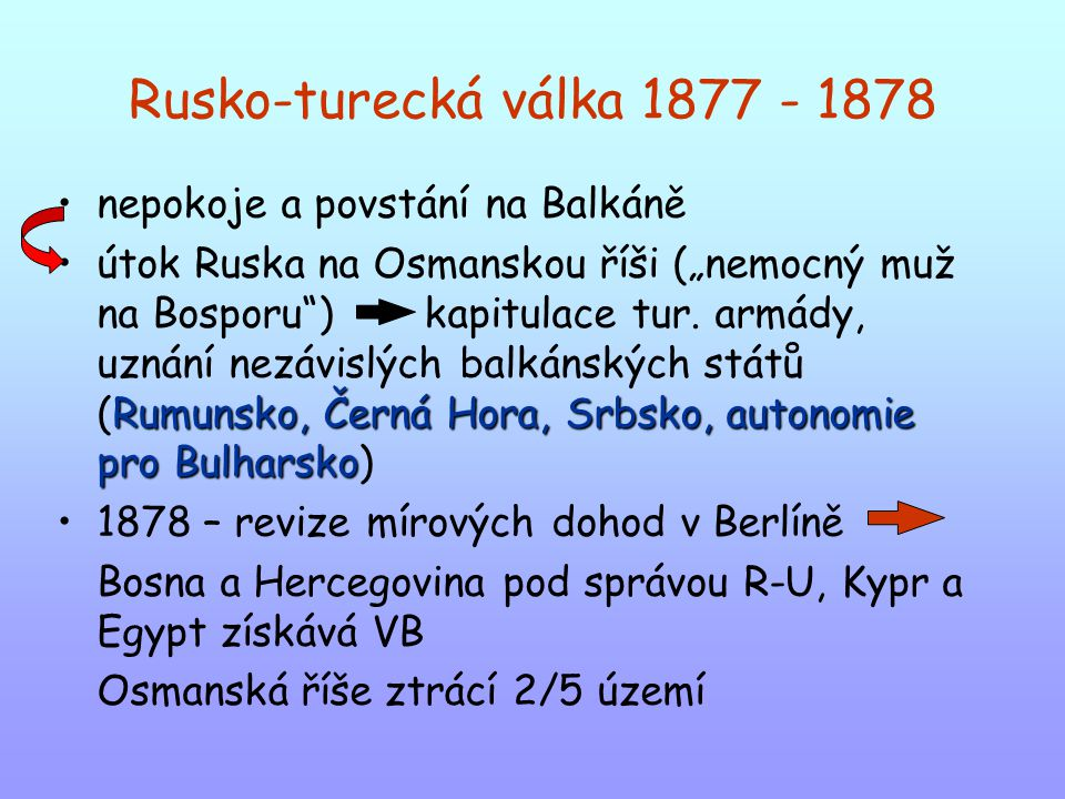 """Rusko-turecká válka 1877 - 1878 nepokoje a povstání na Balkáně Rumunsko, Černá Hora, Srbsko, autonomie pro Bulharskoútok Ruska na Osmanskou říši (""""nem"""