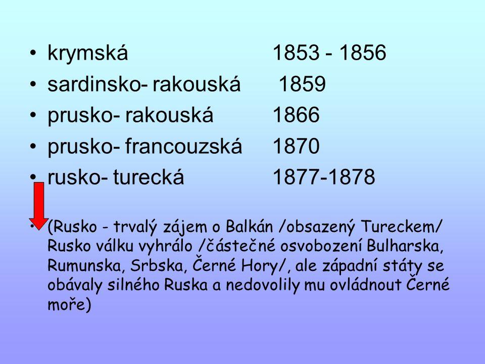 krymská 1853 - 1856 sardinsko- rakouská 1859 prusko- rakouská 1866 prusko- francouzská 1870 rusko- turecká1877-1878 (Rusko - trvalý zájem o Balkán /ob