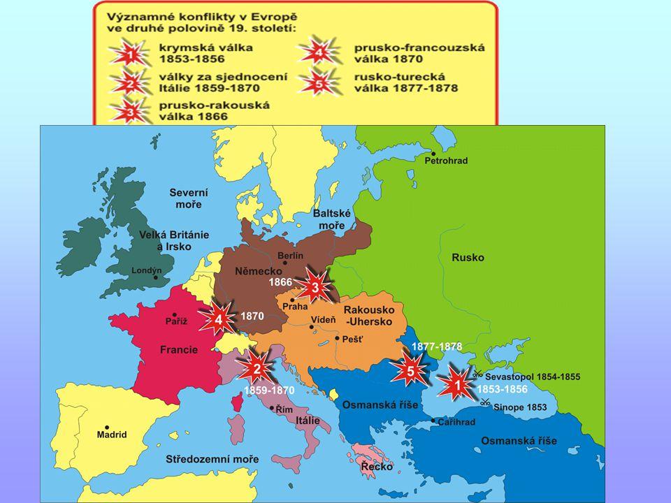 Krymská válka 1853-1856 První evropská válka od 1815 Začala jako rusko – turecký konflikt vyprovokovaný Ruskem Francie a Britániecíl: ovládnout Balkán a černomořské úžiny Dardanely a Bospor (tím ovládnout Blízký východ a přístup do Indie) - narušení rovnováhy sil vojenský zásah Francie a Británie Válka se odehrávala na Krymu /po dobytí Sevastopolu Rusko prohrálo a ztratilo vliv v této oblasti Úžiny byly prohlášeny za neutrální + Rusko nesmělo stavět černomořskou flotilu (demilitarizace Č.