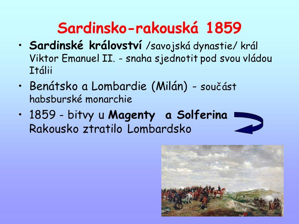Sardinsko-rakouská 1859 Sardinské království /savojská dynastie/ král Viktor Emanuel II. - snaha sjednotit pod svou vládou Itálii Benátsko a Lombardie