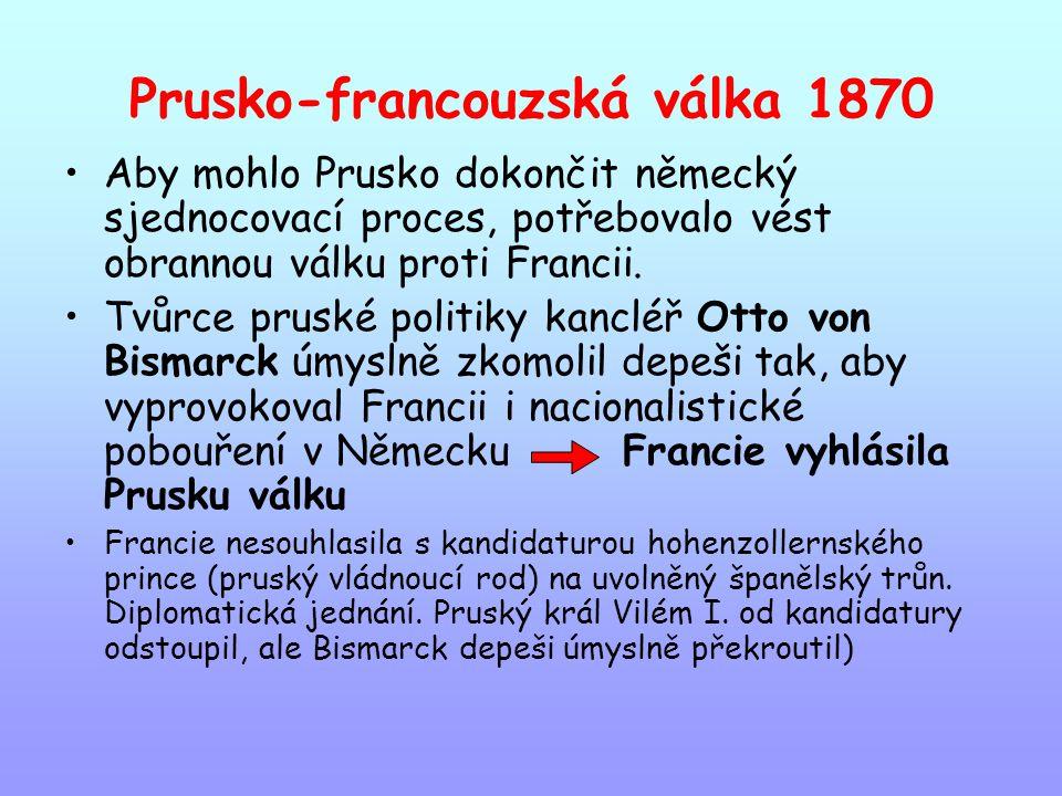 Prusko-francouzská válka 1870 Aby mohlo Prusko dokončit německý sjednocovací proces, potřebovalo vést obrannou válku proti Francii. Tvůrce pruské poli