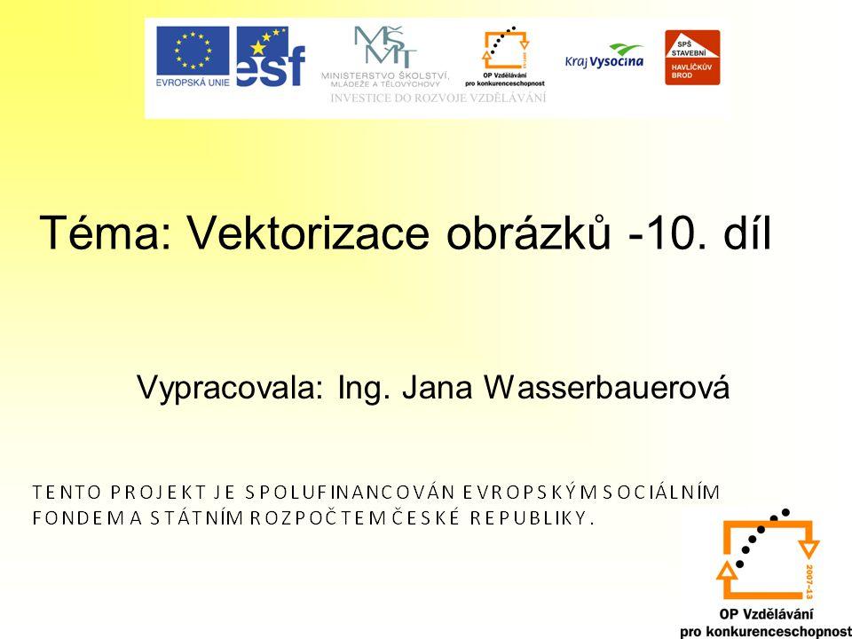 Téma: Vektorizace obrázků -10. díl Vypracovala: Ing. Jana Wasserbauerová