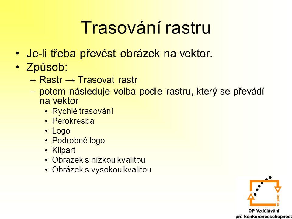 Trasování rastru Je-li třeba převést obrázek na vektor. Způsob: –Rastr → Trasovat rastr –potom následuje volba podle rastru, který se převádí na vekto