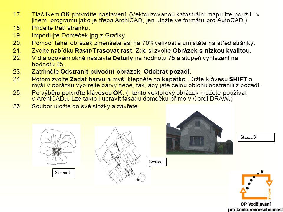17.Tlačítkem OK potvrdíte nastavení. (Vektorizovanou katastrální mapu lze použít i v jiném programu jako je třeba ArchiCAD, jen uložte ve formátu pro