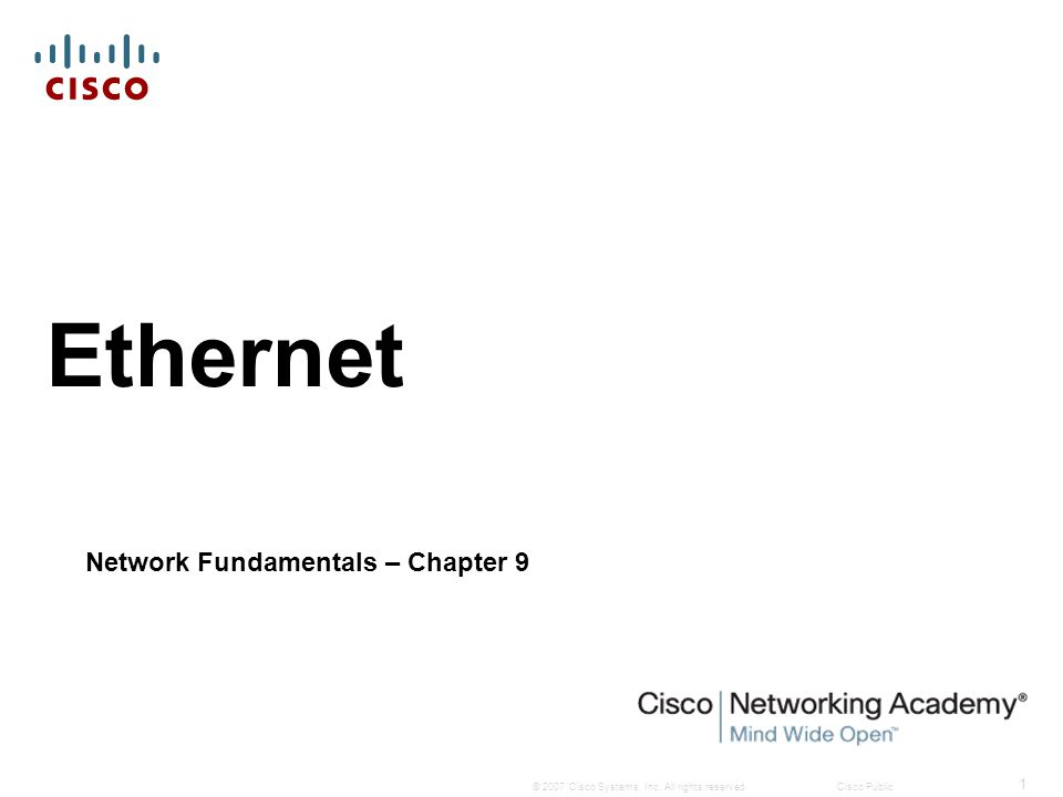 © 2007 Cisco Systems, Inc. All rights reserved.Cisco Public 1 Ethernet Network Fundamentals – Chapter 9