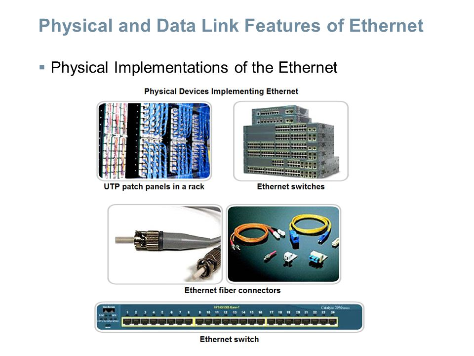 Physical and Data Link Features of Ethernet  Physical Implementations of the Ethernet