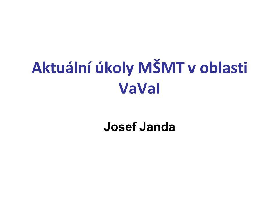 Aktuální úkoly MŠMT v oblasti VaVaI Josef Janda
