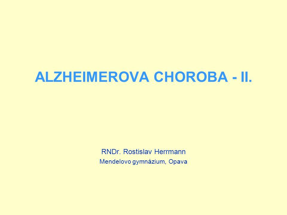 ALZHEIMEROVA CHOROBA - II. RNDr. Rostislav Herrmann Mendelovo gymnázium, Opava