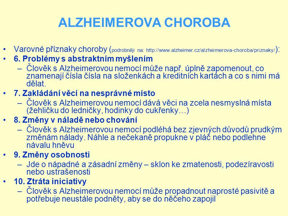 ALZHEIMEROVA CHOROBA Varovné příznaky choroby ( podrobněji na: http://www.alzheimer.cz/alzheimerova-choroba/priznaky/ ): 6. Problémy s abstraktním myš