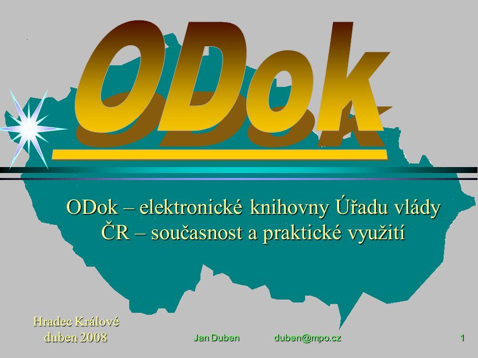 Jan Duben duben@mpo.cz 1 Hradec Králové duben 2008 ODok – elektronické knihovny Úřadu vlády ČR – současnost a praktické využití