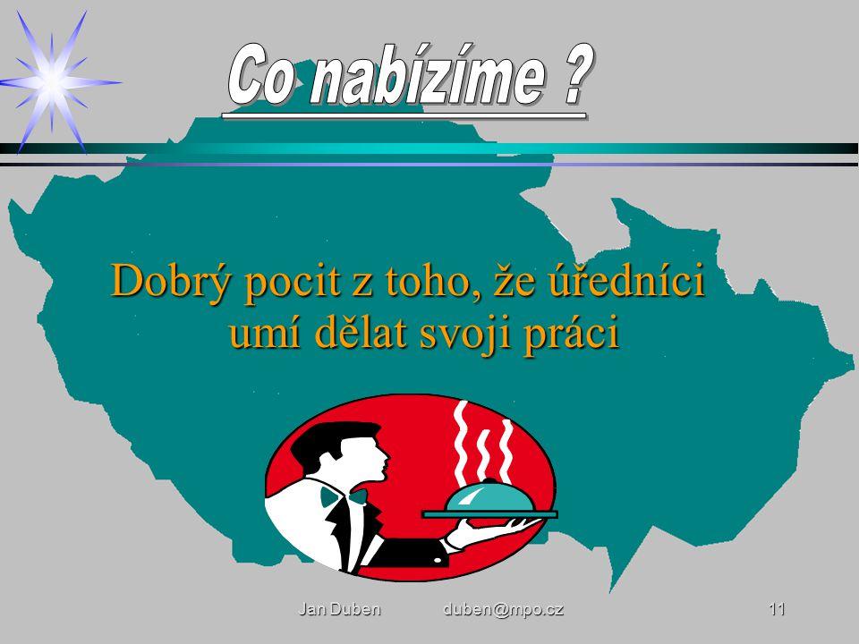 Jan Duben duben@mpo.cz11 Dobrý pocit z toho, že úředníci umí dělat svoji práci