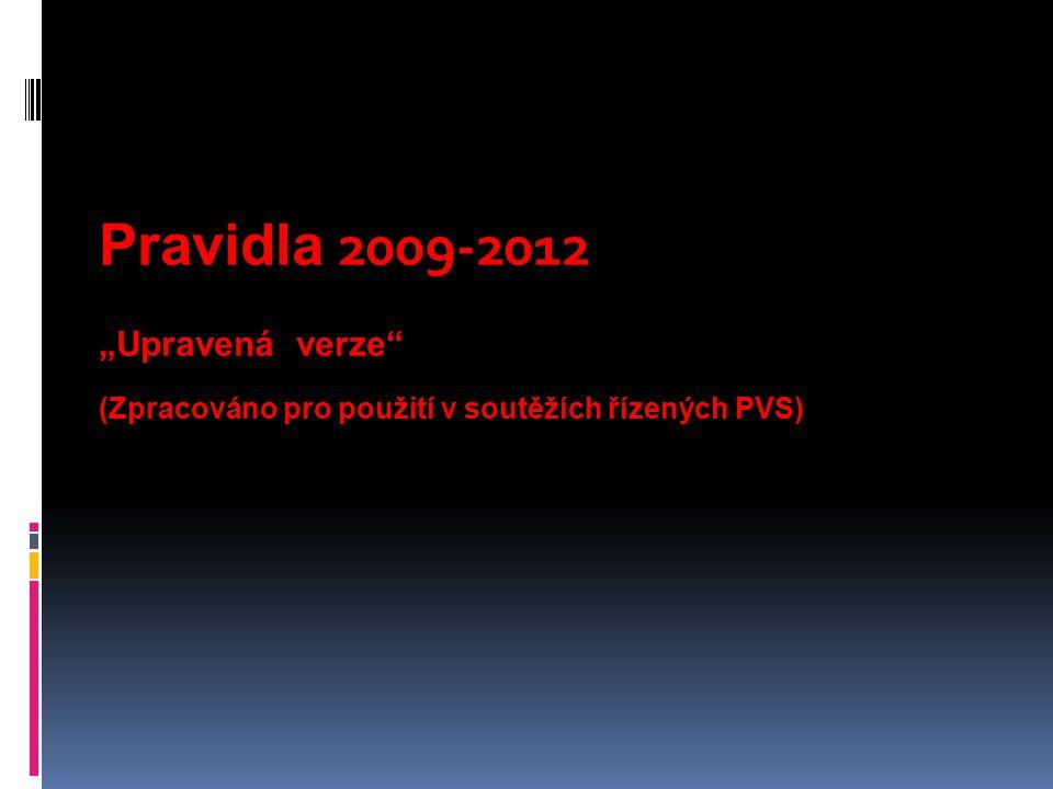 """Pravidla 2009-2012 """"Upravená verze (Zpracováno pro použití v soutěžích řízených PVS)"""