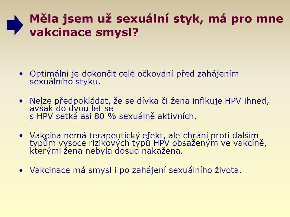 Měla jsem už sexuální styk, má pro mne vakcinace smysl? Optimální je dokončit celé očkování před zahájením sexuálního styku. Nelze předpokládat, že se