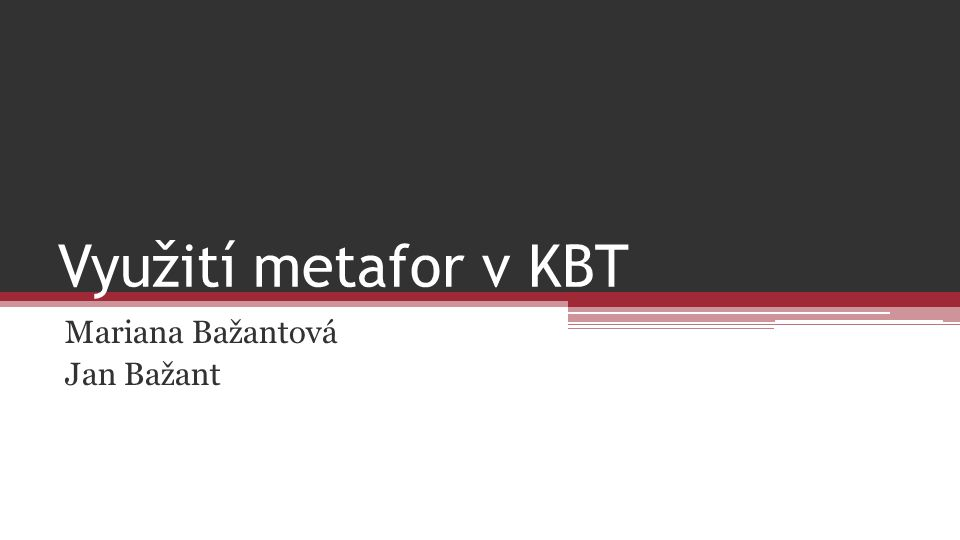 Využití metafor v KBT Mariana Bažantová Jan Bažant