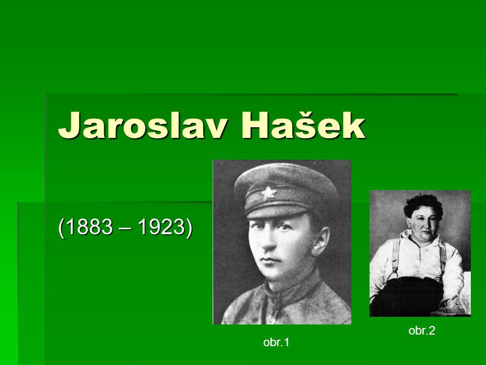 Jaroslav Hašek (1883 – 1923) obr.2 obr.1