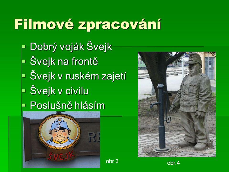 Filmové zpracování  Dobrý voják Švejk  Švejk na frontě  Švejk v ruském zajetí  Švejk v civilu  Poslušně hlásím obr.4 obr.3