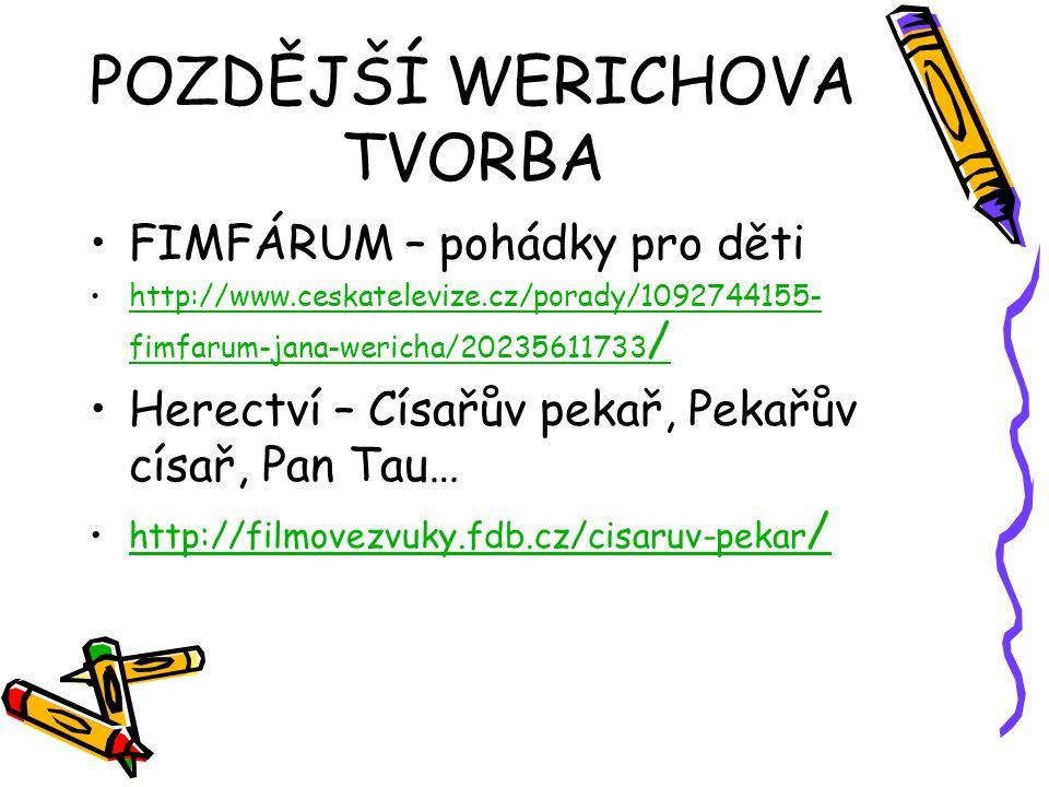 POZDĚJŠÍ WERICHOVA TVORBA FIMFÁRUM – pohádky pro děti http://www.ceskatelevize.cz/porady/1092744155- fimfarum-jana-wericha/20235611733 /http://www.ces