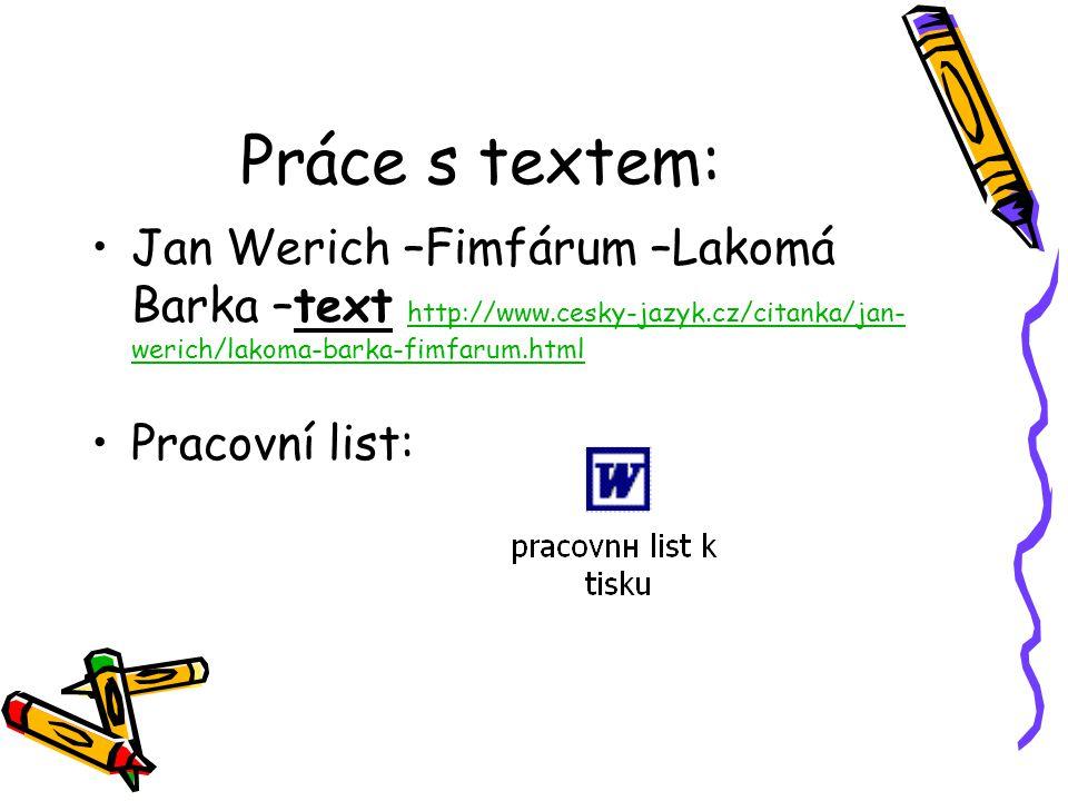 Práce s textem: Jan Werich –Fimfárum –Lakomá Barka –text http://www.cesky-jazyk.cz/citanka/jan- werich/lakoma-barka-fimfarum.html http://www.cesky-jaz