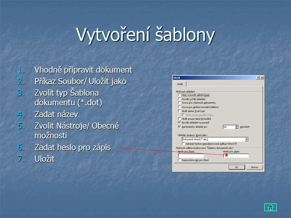 Vytvoření šablony 1.Vhodně připravit dokument 2.Příkaz Soubor/ Uložit jako 3.Zvolit typ Šablona dokumentu (*.dot) 4.Zadat název 5.Zvolit Nástroje/ Obecné možnosti 6.Zadat heslo pro zápis 7.Uložit