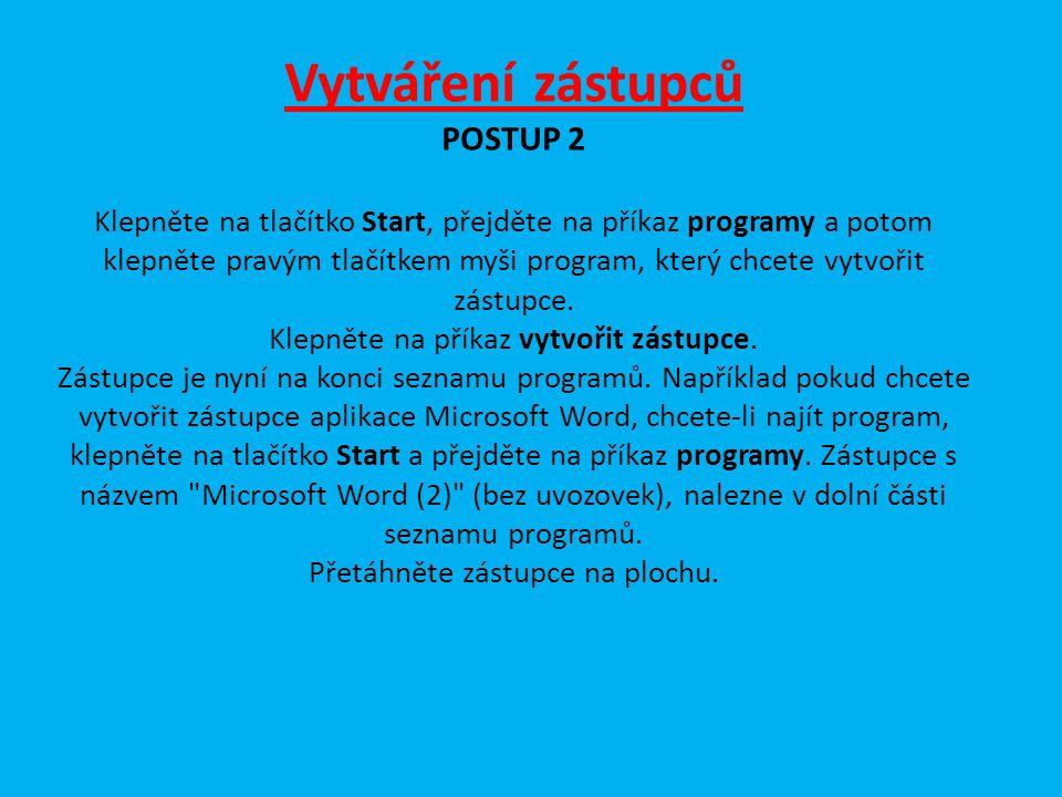 Vytváření zástupců POSTUP 2 Klepněte na tlačítko Start, přejděte na příkaz programy a potom klepněte pravým tlačítkem myši program, který chcete vytvořit zástupce.
