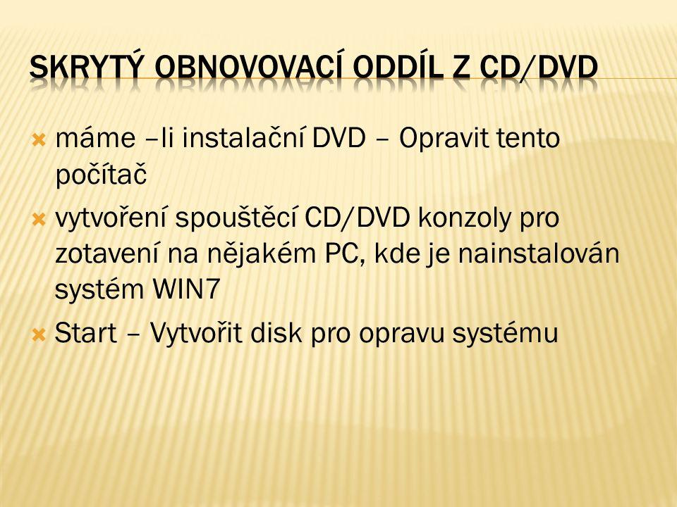  máme –li instalační DVD – Opravit tento počítač  vytvoření spouštěcí CD/DVD konzoly pro zotavení na nějakém PC, kde je nainstalován systém WIN7  S