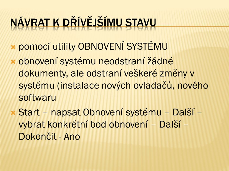  pomocí utility OBNOVENÍ SYSTÉMU  obnovení systému neodstraní žádné dokumenty, ale odstraní veškeré změny v systému (instalace nových ovladačů, nové
