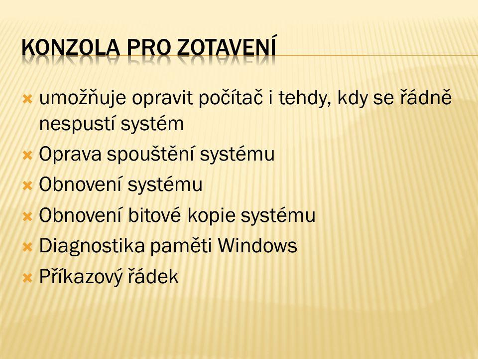  umožňuje opravit počítač i tehdy, kdy se řádně nespustí systém  Oprava spouštění systému  Obnovení systému  Obnovení bitové kopie systému  Diagn