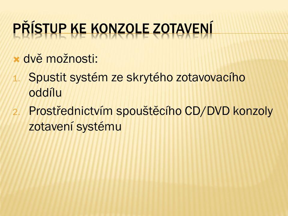 dvě možnosti: 1. Spustit systém ze skrytého zotavovacího oddílu 2. Prostřednictvím spouštěcího CD/DVD konzoly zotavení systému