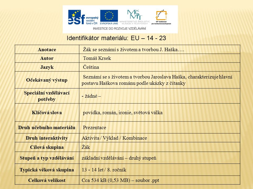 Identifikátor materiálu: EU – 14 - 23 Anotace Žák se seznámí s životem a tvorbou J.